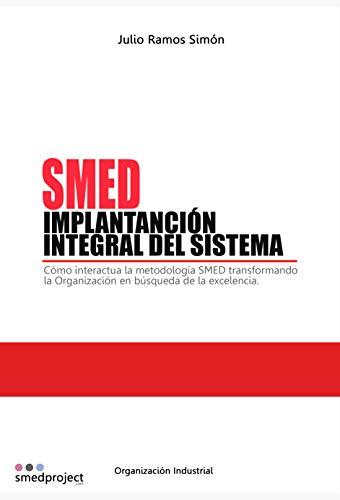 SMED. IMPLANTACIÓN INTEGRAL DEL SISTEMA: Cómo interacciona la metodología SMED transformando la Organización en búsqueda de la excelencia.