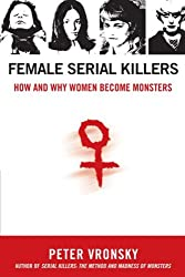 [(Female Serial Killers: How and Why Women Become Monsters)] [Author: Peter Vronsky] published on (August, 2007)