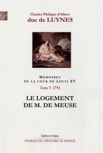 Mémoires de la cour de Louis XV, Tome 5 : Le logement de M. de Meuse (1741)