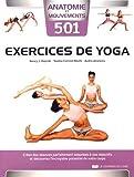 501 exercices de yoga : Créez des séances parfaitement adaptées à vos objectifs et découvrez l'incroyable potentiel de votre corps...