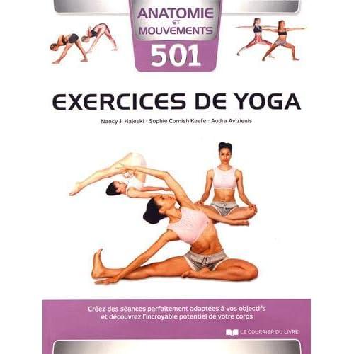 501 exercices de yoga : Créez des séances parfaitement adaptées à vos objectifs et découvrez l'incroyable potentiel de votre corps