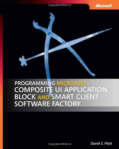 Programming Microsoft® Composite UI Application Block and Smart Client Software Factory (Pro-Best Practices)