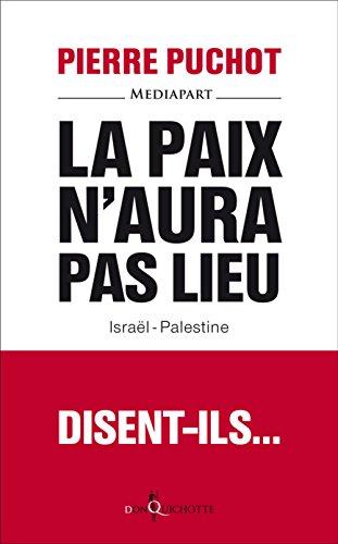 La Paix n'aura pas lieu. Isral-Palestine