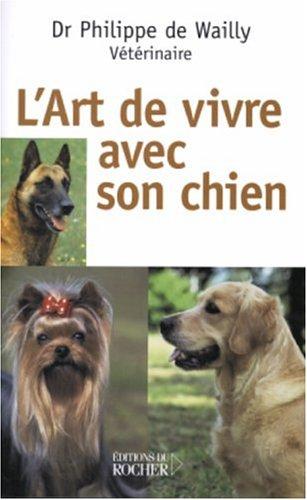 L'art de vivre avec son chien par Philippe de Wailly