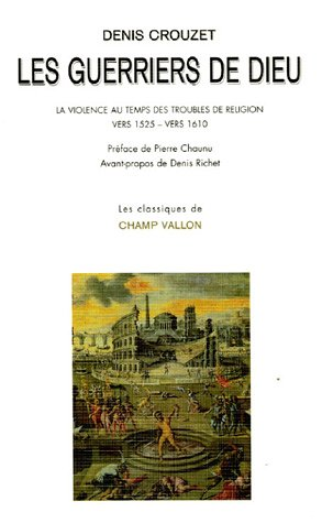 Les guerriers de Dieu : La violence au temps des troubles de religion (vers 1525- vers 1610)
