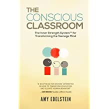 The Conscious Classroom: The Inner Strength System(TM) for Transforming the Teenage Mind