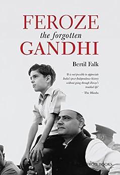 Feroze The Forgotten Gandhi by [Falk, Bertil]