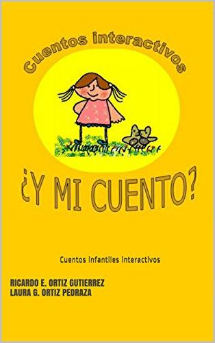 ¿Y mi cuento?: Cuentos infantiles interactivos por Ricardo Enrique Ortiz Gutiérrez