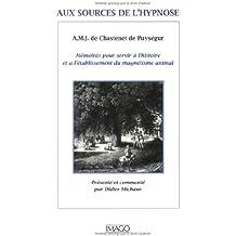 Aux sources de l'hypnose : Mémoires pour servir à l'histoire et à l'établissement du magnétisme animal
