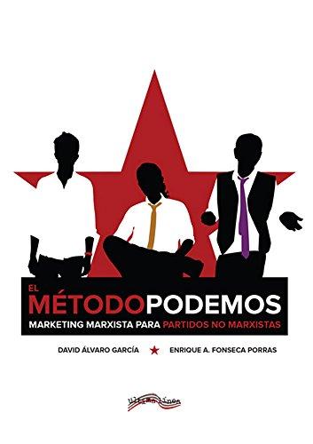 El Método Podemos: Marketing marxista para partidos no marxistas por David Álvaro García