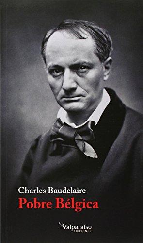 Pobre Bélgica (Colección Valparaíso de Narrativa) por Charles Baudelaire