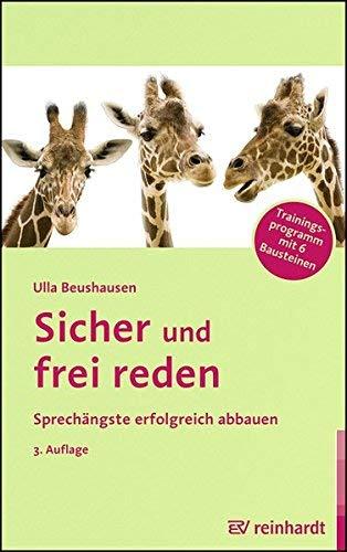 """Sicher und frei reden: Sprechängste erfolgreich abbauen â€"""" Trainingsprogramm mit 6 Bausteinen by Ulla Beushausen(1. März 2014)"""