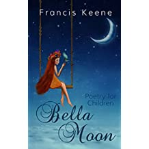 Children's Books: Bella Moon (A fun rhyming children's poetry book - animals - bedtime stories - values). (Poetry for Children 1) (English Edition)