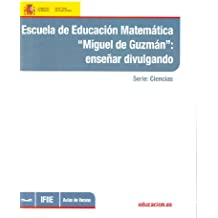 """Escuela de educación matemática """"Miguel de Guzmán"""": enseñar divulgando"""