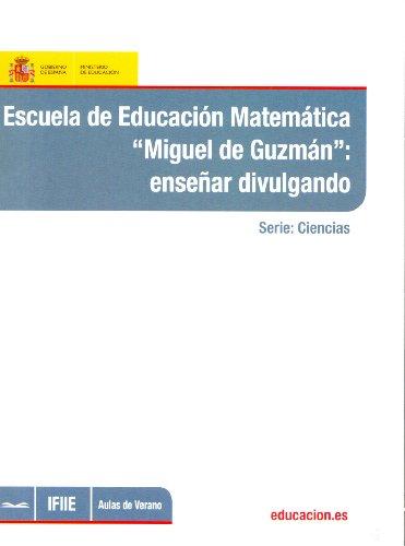 Escuela de educación matemática Miguel de Guzmán: enseñar divulgando (Aulas de Verano. Serie: Ciencias)