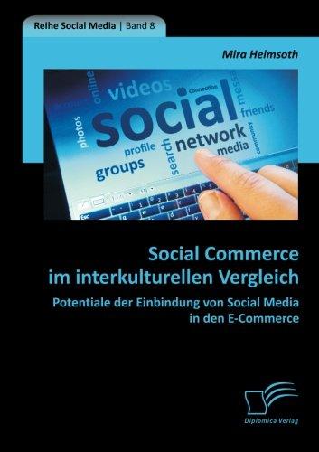 Social Commerce im interkulturellen Vergleich: Potentiale der Einbindung von Social Media in den E-Commerce