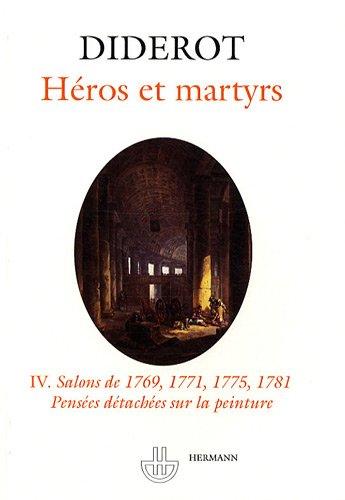 Salons : Tome 4, Héros et martyrs - Salons de 1769, 1771, 1775, 1781 - Pensées détachées sur la peinture par Denis Diderot