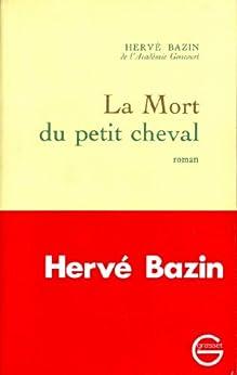 La mort du petit cheval (Littérature Française) par [Bazin, Hervé]