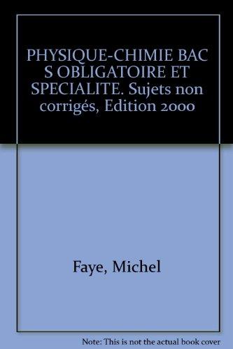 Bac 4, physique-chimie, obligatoire et spécialité S, non corrigés, 1999-2000