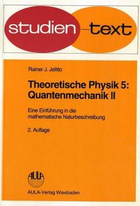Theoretische Physik. Eine Einführung in die mathematische Naturbeschreibung: Quantenmechanik II