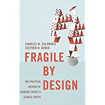 Fragile by Design: The Political Origins of Banking Crises and Scarce Credit. The Princeton Economic History of the Western World