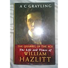 The Quarrel of the Age: the Life and Times of William Hazlitt by Prof A.C. Grayling (2000-11-23)