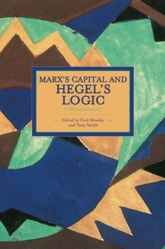Marx's Capital and Hegel's Logic: A Reexamination (Historical Materialism)