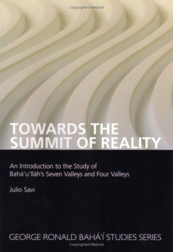 Towards the Summit of Reality: An Introduction to Baha'u'llah's Seven Valleys and Four Valleys por Julio Savi