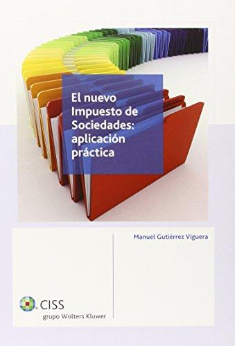 Nuevo Impuesto de Sociedades,El: aplicación práctica por Manuel Gutierrez Viguera
