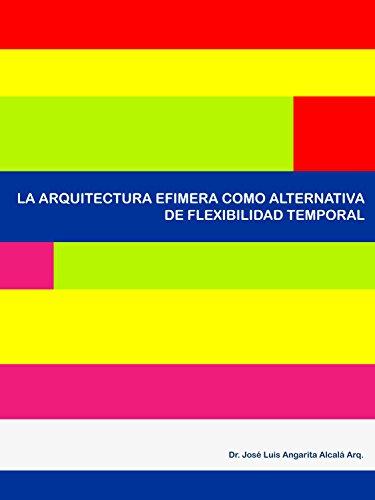 Descargar Libro Libro LA ARQUITECTURA EFIMERA COMO ALTERNATIVA DE FLEXIBILIDAD TEMPORAL de JOSE LUIS ANGARITA ALCALA