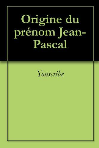 Origine du prénom Jean-Pascal (Oeuvres courtes)