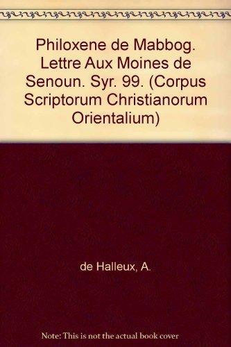 Phyloxene De Mabbog. Lettre Aux Moines De Senoun. Syr. 99. par A de Halleux