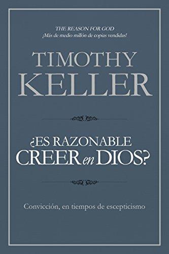 ¿Es razonable creer en Dios?: Convicción, en tiempos de escepticismo por Timothy Keller