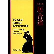 The Art of Japanese Swordsmanship: A Manual of Eishin-Ryu Iaido by Nicklaus Suino (1994-06-01)