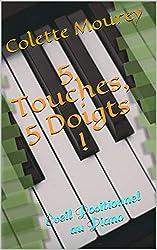 5 Touches, 5 Doigts !: Éveil Positionnel au Piano