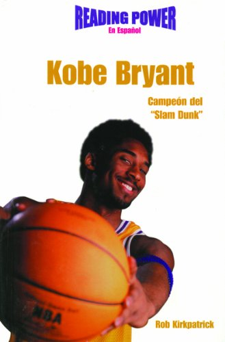 Kobe Bryant Campeon Del Slam Dunk/ Slam Dunk Champion (Deportistas De Poder) por Rob Kirkpatrick