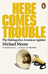 Here Comes Trouble: Stories From My Life by Michael Moore (2012-09-27)