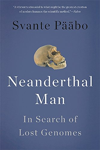 Neanderthal Man: In Search of Lost Genomes por Svante Pääbo