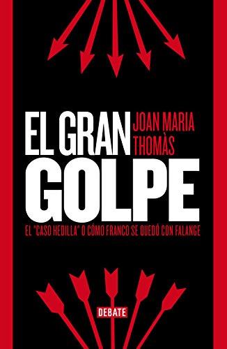 El gran golpe: Elcaso Hedilla o cómo Franco se quedó con Falange (DEBATE)