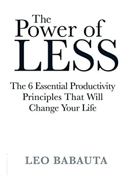 The Power of Less: The 6 Essential Productivity Principles That Will Change Your Life by [Babauta, Leo]