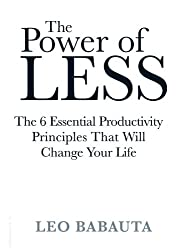The Power of Less: The 6 Essential Productivity Principles That Will Change Your Life