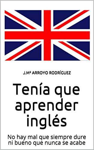 Tenía que aprender inglés: No hay mal que siempre dure ni bueno ...
