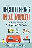 Decluttering in 10 minuti: Semplici abitudini per una casa sempre impeccabile