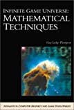 Infinite Game Universe: Mathematical Techniques (ADVANCES IN COMPUTER GRAPHICS AND GAME DEVELOPMENT SERIES)