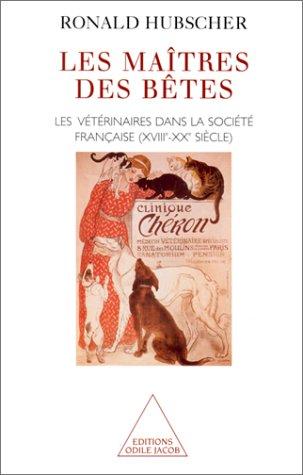 Les Maîtres des bêtes. Les vétérinaires dans la société française, XVIIe-XXe siècle