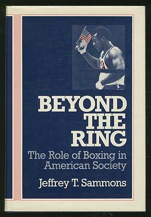 Beyond the Ring : the Role of Boxing in American Society (Sports and Society)