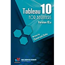 Tableau 10 for Beginners: Step by Step guide to developing visualizations in Tableau 10 (English Edition)