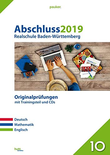Abschluss 2019 - Realschule Baden-Württemberg: Originalprüfungen mit Trainingsteil für die Fächer Deutsch, Mathematik und Englisch sowie CD-Rom für Mathematik und Audio-CD für Englisch (pauker.)