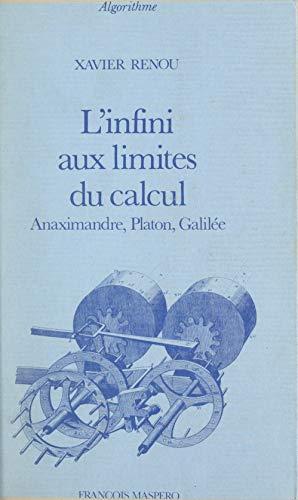 L'infini aux limites du calcul: Anaximandre, Platon, Galilée (French Edition)