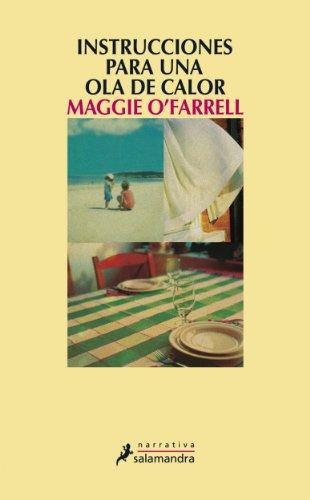 Instrucciones para una ola de calor (Narrativa) por Maggie O'Farrell